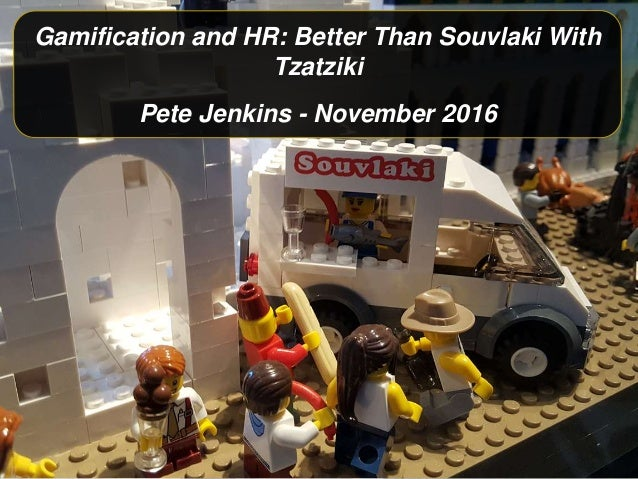 Gamification and HR: Better Than Souvlaki With Tzatziki Pete Jenkins - November 2016