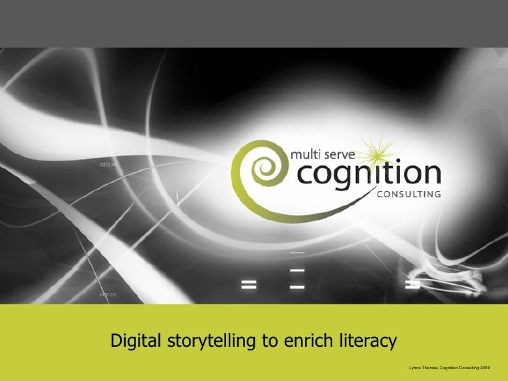 Digital storytelling to enrich literacy Lynne Thomas, Cognition Consulting 2009