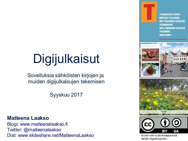 Digijulkaisut Sovelluksia sähköisten kirjojen ja muiden digijulkaisujen tekemisen Syyskuu 2017 Matleena Laakso Blogi: www....