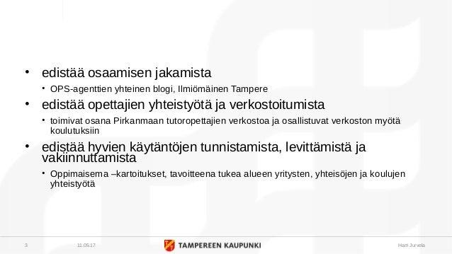 • edistää osaamisen jakamista • OPS-agenttien yhteinen blogi, Ilmiömäinen Tampere • edistää opettajien yhteistyötä ja ver...
