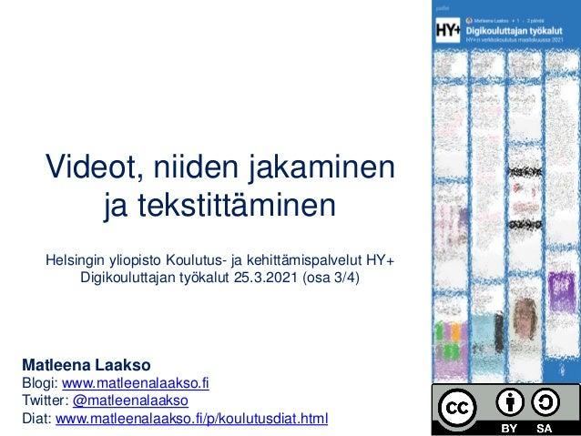 Videot, niiden jakaminen ja tekstittäminen Helsingin yliopisto Koulutus- ja kehittämispalvelut HY+ Digikouluttajan työkalu...