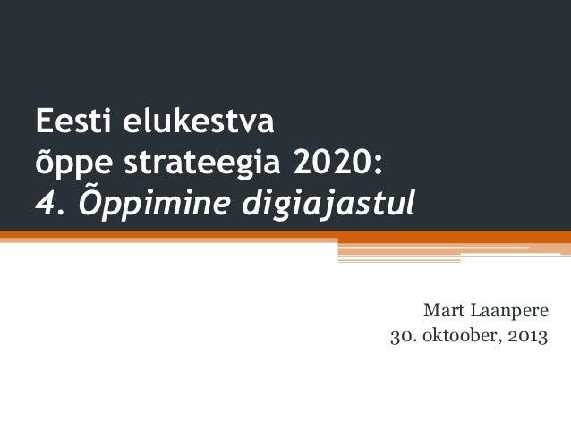 Eesti elukestva õppe strateegia 2020: 4. Õppimine digiajastul Mart Laanpere 30. oktoober, 2013