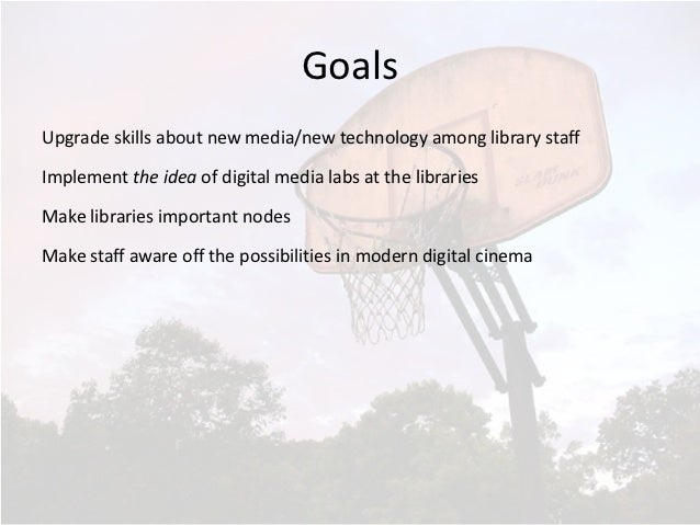 Goals Upgrade skills about new media/new technology among library staff  Implement the idea of digital med...