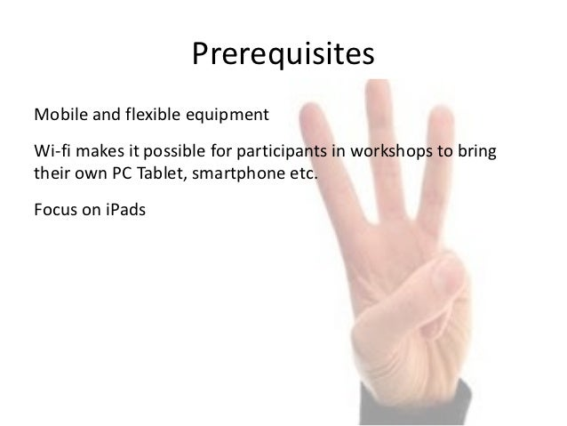 Prerequisites Mobile and flexible equipment  Wi-‐fi makes it possible for participants in workshops to bri...
