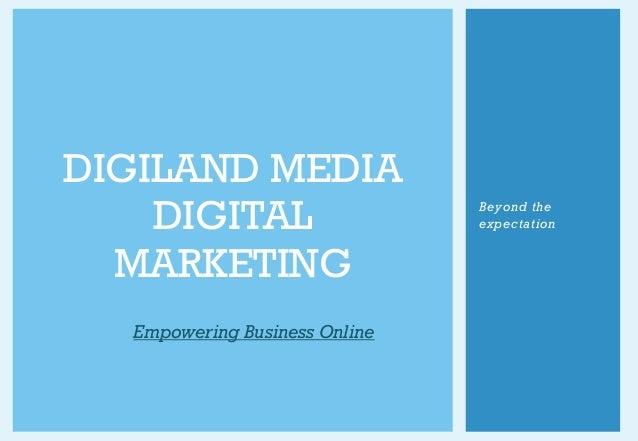 DIGILAND MEDIA DIGITAL MARKETING Empowering Business Online Beyond the expectation