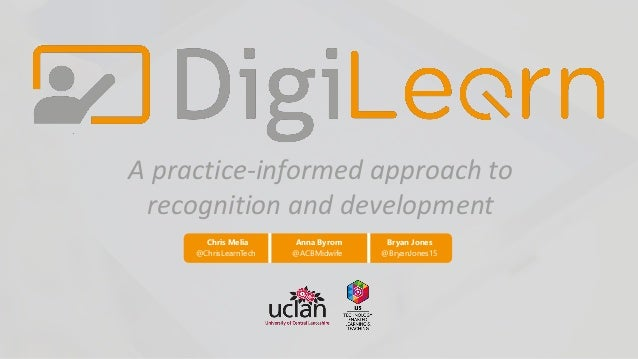 A practice-informed approach to recognition and development Chris Melia Anna Byrom Bryan Jones @ChrisLearnTech @ACBMidwife...