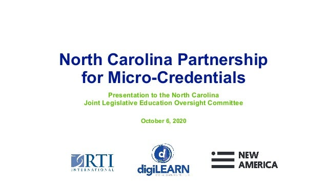 North Carolina Partnership for Micro-Credentials Presentation to the North Carolina Joint Legislative Education Oversight ...
