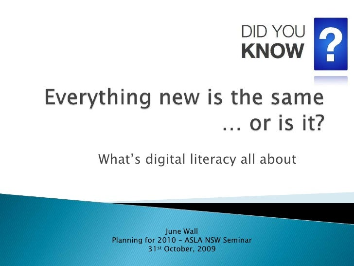 Everything new is the same … or is it?<br />What's digital literacy all about<br />June Wall<br />Planning for 2010 – ASLA...