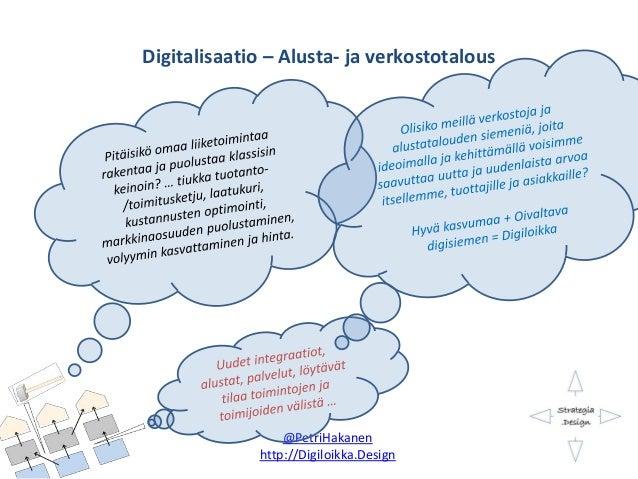 Digitalisaatio – Alusta- ja verkostotalous @PetriHakanen http://Digiloikka.Design