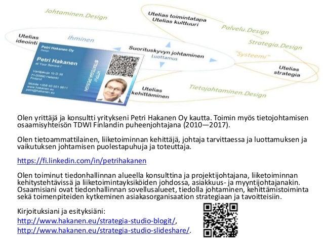 Olen yrittäjä ja konsultti yritykseni Petri Hakanen Oy kautta. Toimin myös tietojohtamisen osaamisyhteisön TDWI Finlandin ...