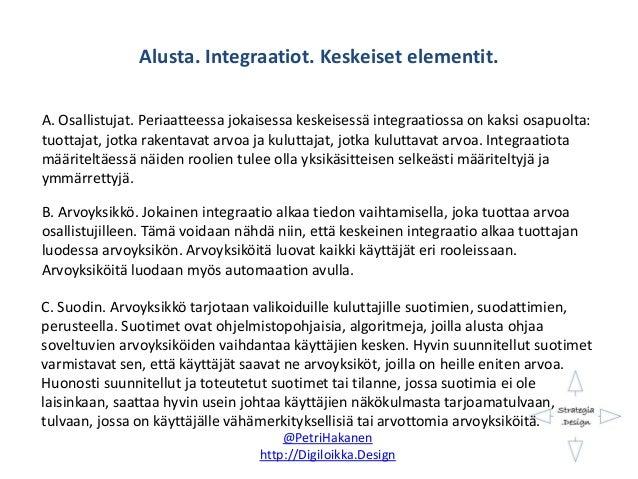 Alusta. Integraatiot. Keskeiset elementit. @PetriHakanen http://Digiloikka.Design A. Osallistujat. Periaatteessa jokaisess...