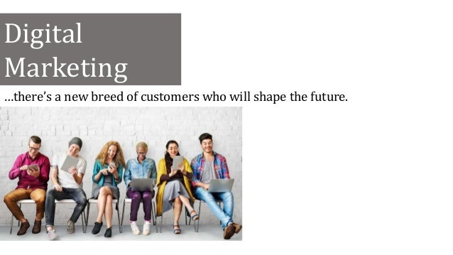 Digital Marketing …there's a new breed of customers who will shape the future.