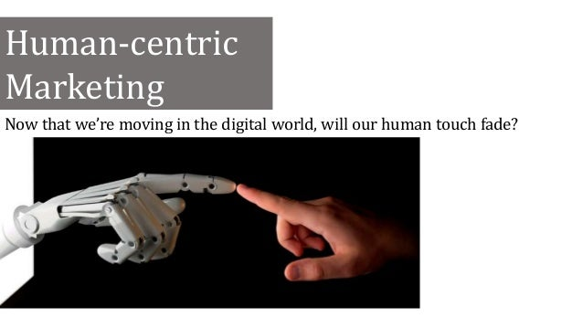 Human-centric Marketing Now that we're moving in the digital world, will our human touch fade?
