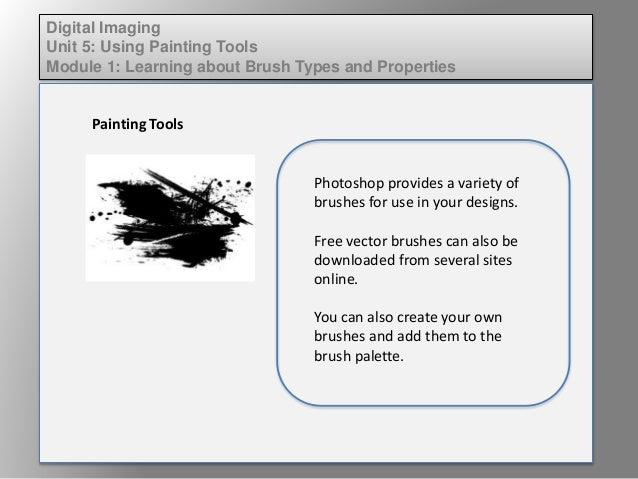 Digital Imaging Unit 5: Using Painting Tools Module 1: Learning about Brush Types and Properties Painting Tools Photoshop ...