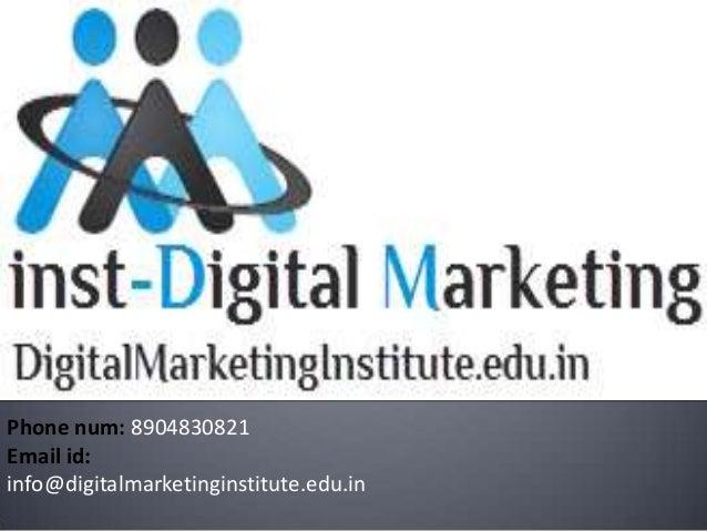 Phone num: 8904830821 Email id: info@digitalmarketinginstitute.edu.in
