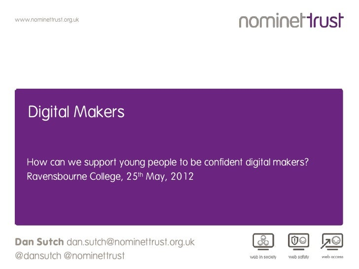 www.nominettrust.org.uk    Digital Makers    How can we support young people to be confident digital makers?    Ravensbour...