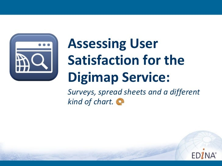 Assessing UserSatisfaction for theDigimap Service:Surveys, spread sheets and a differentkind of chart.