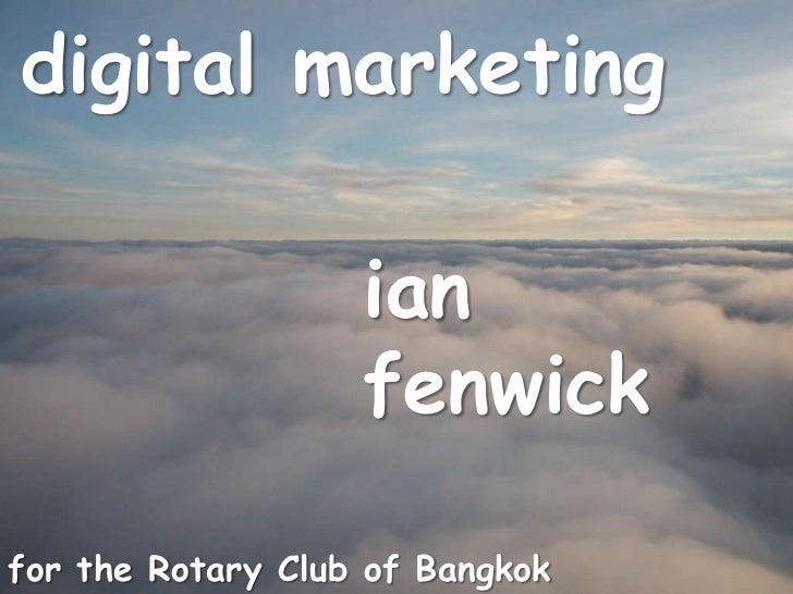 digital marketing<br />ian fenwick<br />for the Rotary Club of Bangkok South, 04.09.09<br />