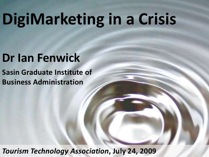 DigiMarketing in a Crisis<br />Dr Ian Fenwick<br />Sasin Graduate Institute of Business Administration<br />Tourism Techno...