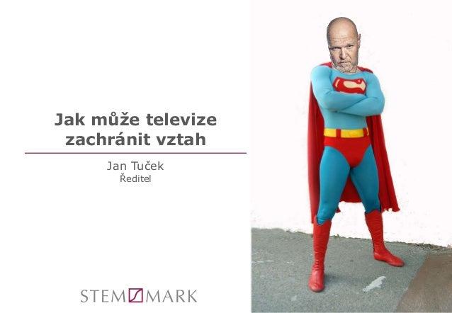 Jak může televize zachránit vztah Jan Tuček Ředitel