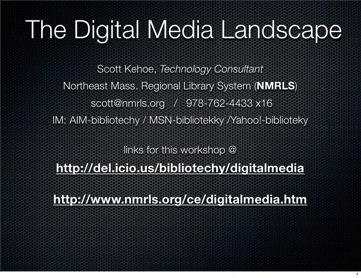 The Digital Media Landscape            Scott Kehoe, Technology Consultant     Northeast Mass. Regional Library System (NMR...