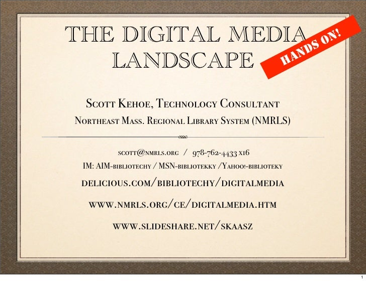 THE DIGITAL MEDIA S ON!                   ND    LANDSCAPE   HA     Scott Kehoe, Technology Consultant Northeast Mass. Regi...