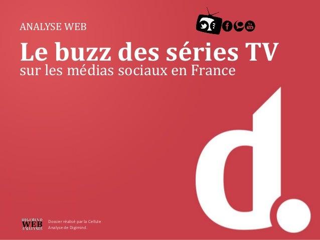 ANALYSE WEB Le buzz des séries TV sur les médias sociaux en France Dossier réalisé par la Cellule Analyse de Digimind.