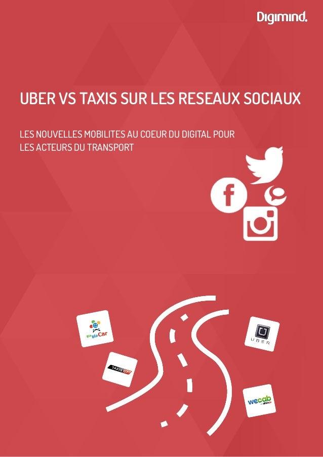 LOGICIELS DE SOCIAL MEDIA MONITORING   www.digimind.fr 1 UBER VS TAXIS SUR LES RESEAUX SOCIAUX LES NOUVELLES MOBILI...