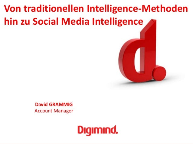 Von traditionellen Intelligence-Methodenhin zu Social Media Intelligence                    David GRAMMIG                 ...