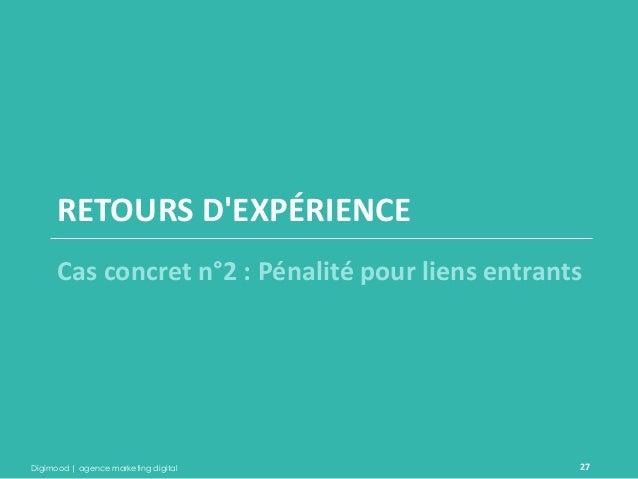 Digimood | agence marketing digital  27  RETOURS D'EXPÉRIENCE  Cas concret n°2 : Pénalité pour liens entrants