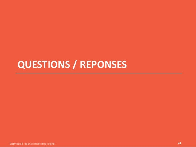 Digimood | agence marketing digital  41  QUESTIONS / REPONSES
