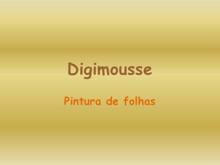 Digimousse<br />Pintura de folhas<br />