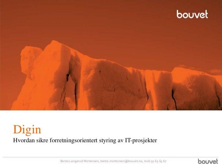 DiginHvordan sikre forretningsorientert styring av IT-prosjekter                   Bente Langerud Mortensen, bente.mortens...