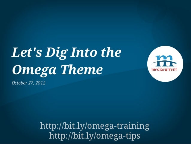 Lets Dig Into theOmega ThemeOctober 27, 2012             http://bit.ly/omega-training               http://bit.ly/omega-tips