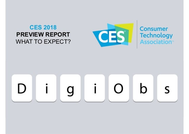CES 2018 PREVIEW REPORT WHAT TO EXPECT?