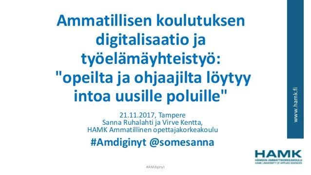 """www.hamk.fi Ammatillisen koulutuksen digitalisaatio ja työelämäyhteistyö: """"opeilta ja ohjaajilta löytyy intoa uusille polu..."""