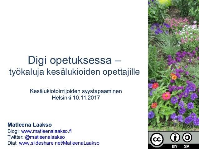 Digi opetuksessa – työkaluja kesälukioiden opettajille Kesälukiotoimijoiden syystapaaminen Helsinki 10.11.2017 Matleena La...