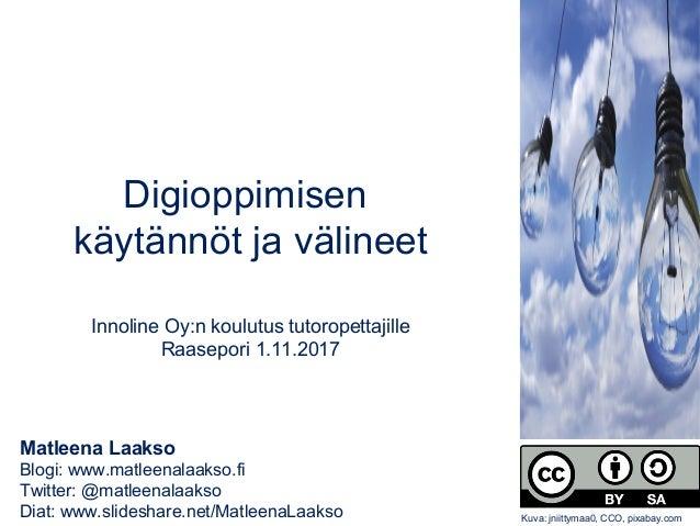 Matleena Laakso Blogi: www.matleenalaakso.fi Twitter: @matleenalaakso Diat: www.slideshare.net/MatleenaLaakso Digioppimise...