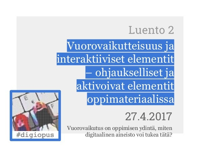 Luento 2 Vuorovaikutteisuus ja interaktiiviset elementit – ohjaukselliset ja aktivoivat elementit oppimateriaalissa 27.4.2...