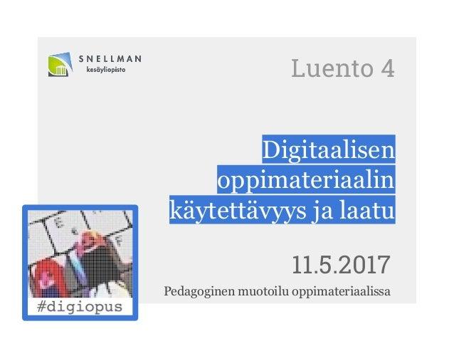 Luento 4 Digitaalisen oppimateriaalin käytettävyys ja laatu 11.5.2017 Pedagoginen muotoilu oppimateriaalissa