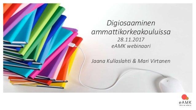 Digiosaaminen ammattikorkeakouluissa 28.11.2017 eAMK webinaari Jaana Kullaslahti & Mari Virtanen