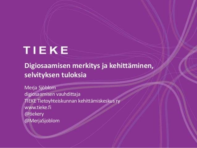 Digiosaamisen merkitys ja kehittäminen, selvityksen tuloksia Merja Sjöblom digiosaamisen vauhdittaja TIEKE Tietoyhteiskunn...