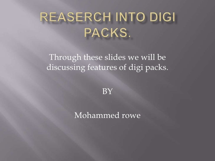 Reaserch into digi packs.<br />Through these slides we will be discussing features of digi packs.<br />BY<br />Mohammed ro...