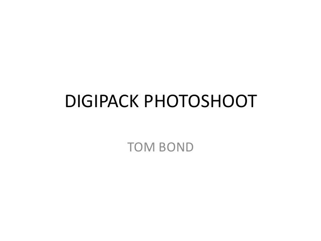 DIGIPACK PHOTOSHOOT      TOM BOND
