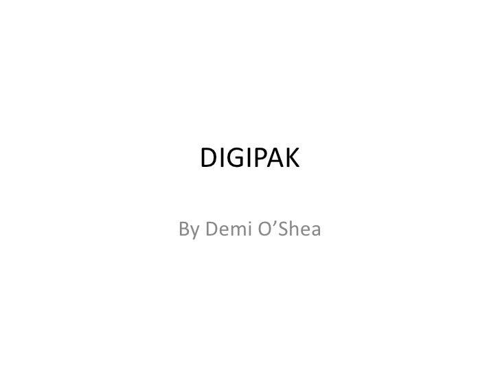 DIGIPAK<br />By Demi O'Shea<br />