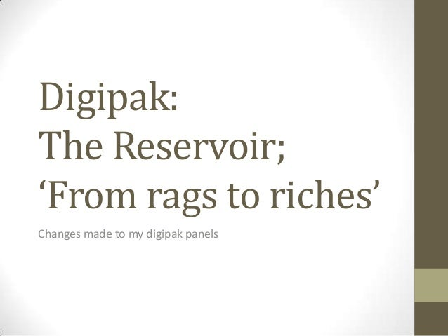 Digipak:The Reservoir;'From rags to riches'Changes made to my digipak panels