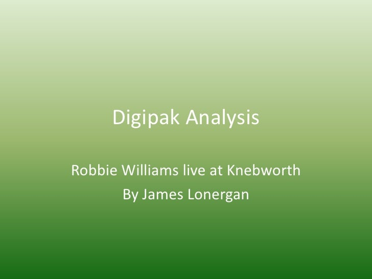 Digipak Analysis<br />Robbie Williams live at Knebworth<br />By James Lonergan<br />