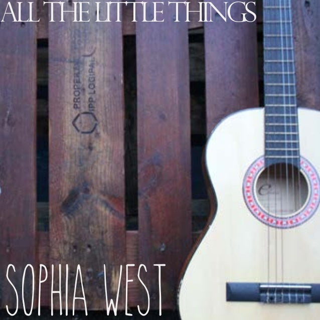 All the little things  Sophia west