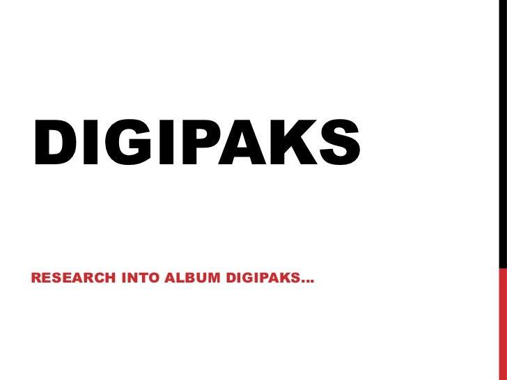 DIGIPAKSRESEARCH INTO ALBUM DIGIPAKS…