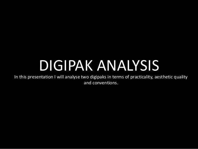 DIGIPAK ANALYSISIn this presentation I will analyse two digipaks in terms of practicality, aesthetic quality              ...